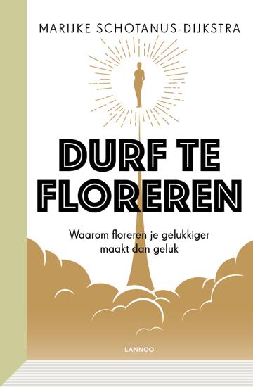 Durf te floreren. Marijke Schotanus-Dijkstra.